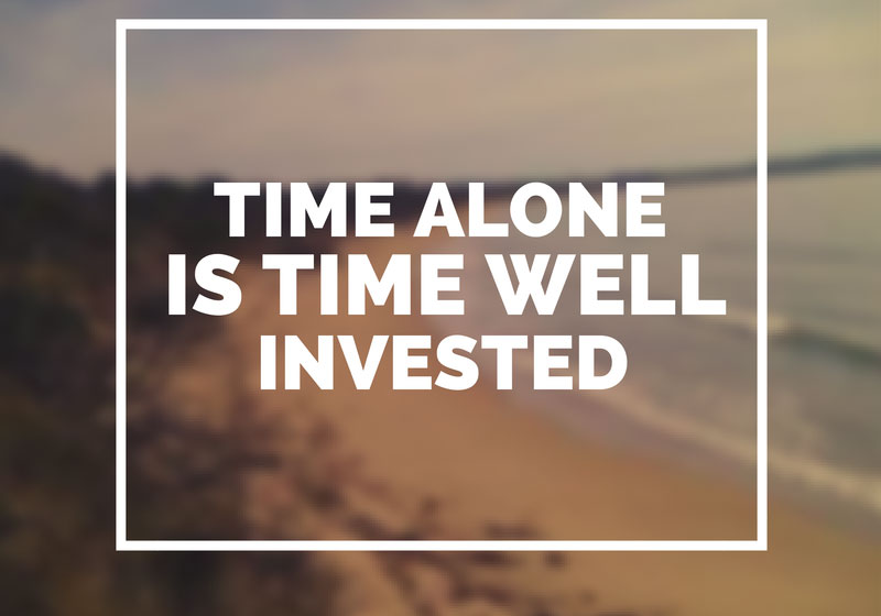 Time Alone is Time Well Invested