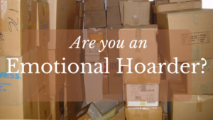 Are you an emotional hoarder?
